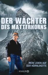 Der Wächter des Matterhorns - Mein Leben auf der Hörnlihütte