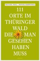 Michael Moll: 111 Orte im Thüringer Wald, die man gesehen haben muss