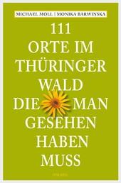 111 Orte im Thüringer Wald, die man gesehen haben muss - Reiseführer