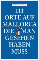Rüdiger Liedtke: 111 Orte auf Mallorca, die man gesehen haben muss ★★★★