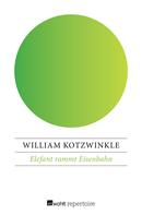 William Kotzwinkle: Elefant rammt Eisenbahn