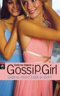 Cecily von Ziegesar: Gossip Girl - Liebt er mich? Liebt er dich? ★★★★★