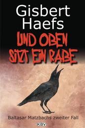 Und oben sitzt ein Rabe - Baltasar Matzbachs zweiter Fall