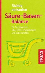 Richtig einkaufen Säure-Basen-Balance - Für Sie bewertet: Über 300 Fertigprodukte und Lebensmittel