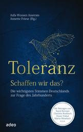 Toleranz - schaffen wir das? - Die wichtigsten Stimmen Deutschlands zur Frage des Jahrhunderts