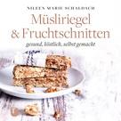Nileen Marie Schaldach: Müsliriegel und Fruchtschnitten ★★★