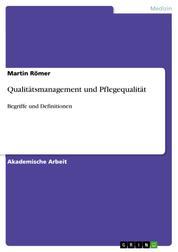 Qualitätsmanagement und Pflegequalität - Begriffe und Definitionen
