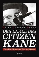 Heinz-Joachim Simon: Der Enkel des Citizen Kane. Die Geschichte des Sternenjägers
