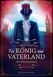 Für König und Vaterland - Der Wechselbalg