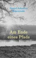 Daniel Arkadius Kopczynski: Am Ende eines Pfads