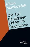 Klaus Mackowiak: Die 101 häufigsten Fehler im Deutschen ★