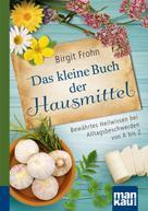 Birgit Frohn: Das kleine Buch der Hausmittel. Kompakt-Ratgeber