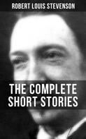 Robert Louis Stevenson: THE COMPLETE SHORT STORIES OF R. L. STEVENSON