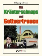 Wolfgang Schreyer: Mit Kräuterschnaps und Gottvertrauen