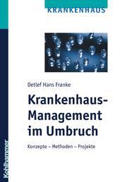 Krankenhaus-Management im Umbruch - Konzepte - Methoden - Projekte