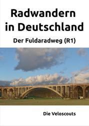 Radwandern in Deutschland – Teil 3 – Der Fuldaradweg (R1) - Der Fuldaradweg (R1)