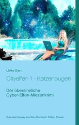 Cityelfen 1 - Katzenaugen - Der übersinnliche Cyber-Elfen-Miezenkrimi