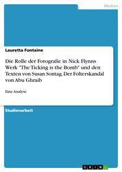 """Die Rolle der Fotografie in Nick Flynns Werk """"The Ticking is the Bomb"""" und den Texten von Susan Sontag. Der Folterskandal von Abu Ghraib - Eine Analyse"""