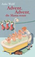 Anke Wolff: Advent, Advent, die Mama rennt ★★★★