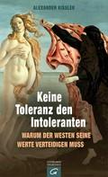 Alexander Kissler: Keine Toleranz den Intoleranten ★★★★