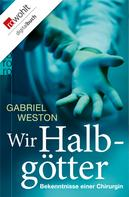 Gabriel Weston: Wir Halbgötter ★★★★