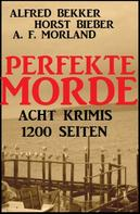 Alfred Bekker: Perfekte Morde: Acht Krimis
