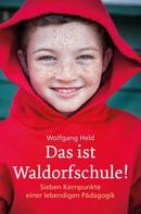 Wolfgang Held: Das ist Waldorfschule!