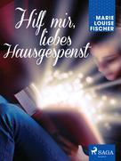 Marie Louise Fischer: Hilf mir, liebes Hausgespenst ★★★★