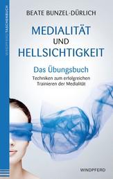 Medialität und Hellsichtigkeit - Das Übungsbuch - Techniken zum erfolgreichen Trainieren der Medialität