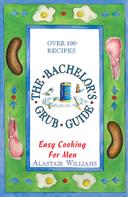 Alastair Williams: The Bachelor's Grub Guide