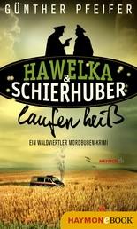 Hawelka & Schierhuber laufen heiß - Ein Waldviertler Mordbuben-Krimi