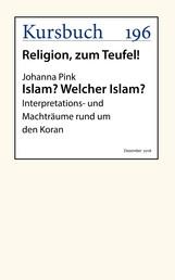 Islam? Welcher Islam? - Interpretations- und Machträume rund um den Koran