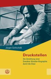 Druckstellen - Die Zerstörung einer Dresdner Künstler-Biographie durch die Stasi