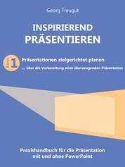 Inspirierend präsentieren (Band 1) - Präsentationen zielgerichtet planen