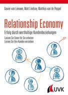 Xavier van Leeuwe: Relationship Economy - Erfolg durch werthaltige Kundenbeziehungen