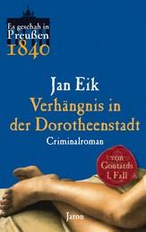 Verhängnis in der Dorotheenstadt - Von Gontards erster Fall. Criminalroman (Es geschah in Preußen 1840)