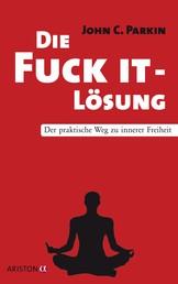 Die Fuck It - Lösung - Der praktische Weg zu innerer Freiheit