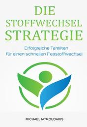 Die Stoffwechsel-Strategie - Erfolgreiche Taktiken für einen schnellen Fettstoffwechsel