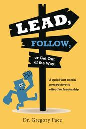 Lead, Follow, or Get Out of the Way - A quick but useful perspective to effective leadership