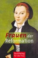 Caroline Vongries: Frauen der Reformation