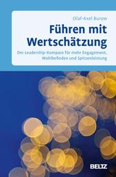 Führen mit Wertschätzung - Der Leadership-Kompass für mehr Engagement, Wohlbefinden und Spitzenleistung