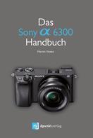 Martin Vieten: Das Sony Alpha 6300 Handbuch