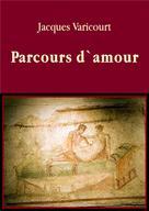 Jacques Varicourt: Parcours d`amour