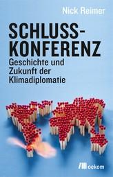 Schlusskonferenz - Geschichte und Zukunft der Klimadiplomatie