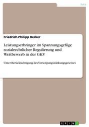 Leistungserbringer im Spannungsgefüge sozialrechtlicher Regulierung und Wettbewerb in der GKV - Unter Berücksichtigung des Versorgungsstärkungsgesetzes