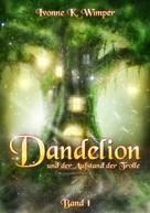 Ivonne K. Wimper: Dandelion und der Aufstand der Trolle