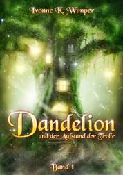 Dandelion und der Aufstand der Trolle