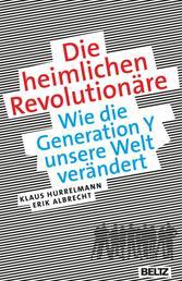 Die heimlichen Revolutionäre - Wie die Generation Y unsere Welt verändert