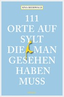 Sina Beerwald: 111 Orte auf Sylt, die man gesehen haben muss ★★★★