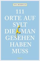 111 Orte auf Sylt, die man gesehen haben muss - Reiseführer